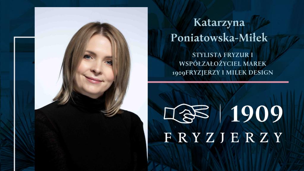 Katarzyna Poniatowska Miłek stylista fryzur i współzałożyciel matek 1909 fryzjerzy i Milek Design